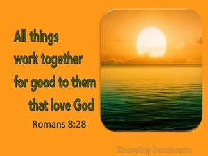 Romans 8:28 All Things Work Together For Good To Them That Love God (utmost)11:07