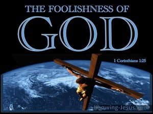 1 Corinthians 1:25 The Foolishness Of God Is Wiser Than Men black