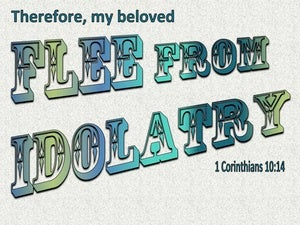 1 Corinthians 10:14 Flee From Idolatry (aqua)