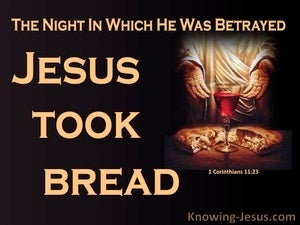 1 Corinthians 11:23 The Night He Was Betrayed Jesus Took Bread (black)