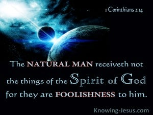 1 Corinthians 2:14 The Natural man Receiveth Not The Things Of The Spirit Of God