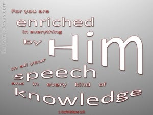 1 Corinthians 1:5 Enriched In Everything By Him (white)