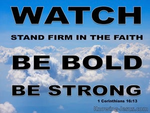 1 Corinthians 16:13 Watch, Stand Fast, Be Brave, Be Strong (blue)