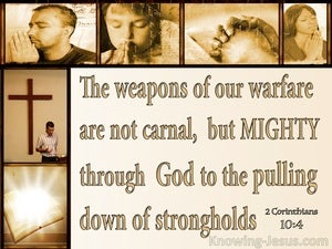 2 Corinthians 10:4 Mighty Weapons To Demolish Strongholds beige