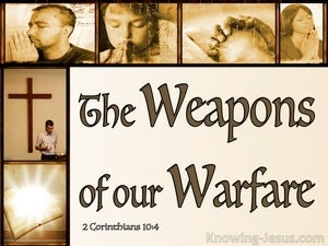 2 Corinthians 10:4 Mighty Weapons To Demolish Strongholds brown