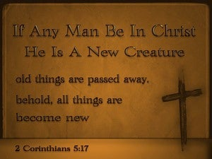 2 Corinthians 5:17 Old Things Are Passed Away brown