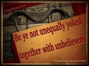 2 Corinthians 6:14 Be Not Unequally Yoked WIth Unbelievers brown