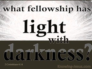 2 Corinthians 6:14 What Fellowship And Light With Datkness white