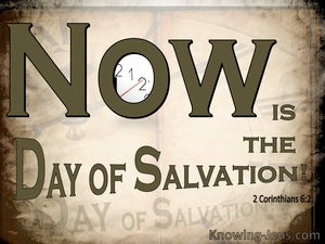 2 Corinthians 6:2 Now Is The Day Of Salvation brown