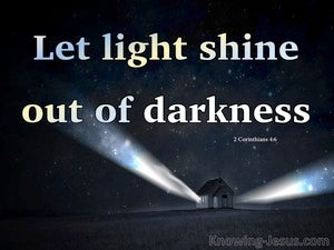 2 Corinthians 4:6 Let Light Shine Out Of Darkness (white)