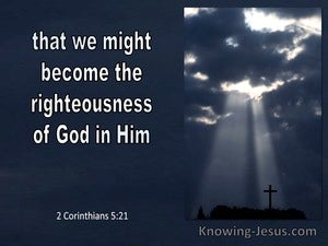 2 Corinthians 5:21 That We Might Become The Rightwousness In God In Him (white)