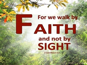 2 Corinthians 5:7 Walk By Faith And Not Sight (green)