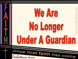 Galatians 3:25 We Are No Longer Under A Guardian (red)