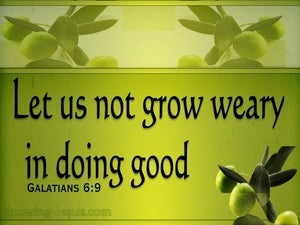 Galatians 6:9 Don't Grow Weary Of Doing Good (sage)