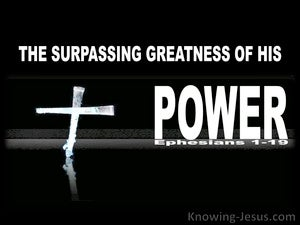 Ephesians 1:19 The Surpassing Greatness Of His Power white