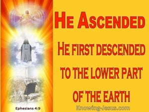 Ephesians 4:9 He Ascended And Also Descended To The Lower Parts Of Earth (yellow)