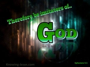 Ephesians 5:1 Be Imitators Of God green