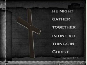 Ephesians 1:10 That He  Might Gather Together In One All Things In Christ (black)