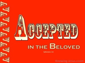 Ephesians 1:6 Accepted In The Beloved (devotional)12:11 (beige)