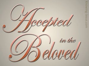 Ephesians 1:6 Accepted In Te Beloved (beige)