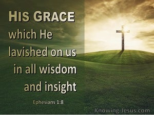 Ephesians 1:8 Riches Which He Lavished On Us. In All Wisdom And Insight (sage)