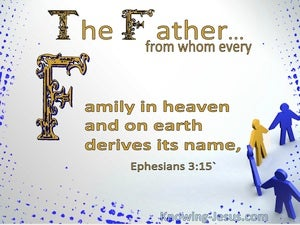 Ephesians 3:15 From Whom Every Family In Heaven And On Earth Derives Its Name (white)
