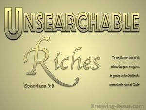 Ephesians 3:8 The Unsearchable Riches Of God (gold)