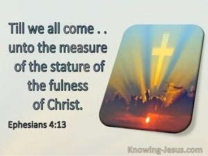 Ephesians 4:13 Till We All Come To The Measure Of The Stature Of the Fullness Of Christ (utmost)07:12