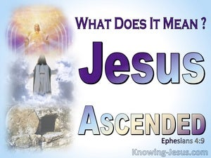 Ephesians 4:9 What It Means That Jesus Ascended (blue)