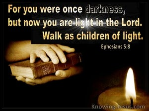 Ephesians 5:8 You Were Once In Darkness But Now You Are Light In The Lord (black)