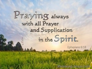 Ephesians 6:18 Praying Always With All Prayer And Supplication In The Spirit (utmost)05:03