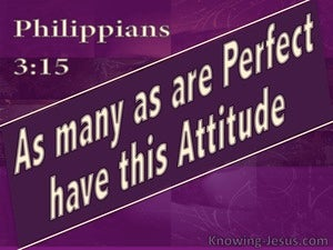 Philippians  3-15 Those Who Are Perfect Have This Attitude purple