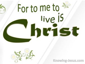 Philippians 1:21 For Me To Live Is Christ green