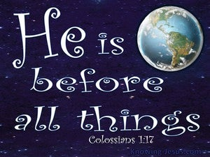 Colossians 1:17 He Is Before All Things white