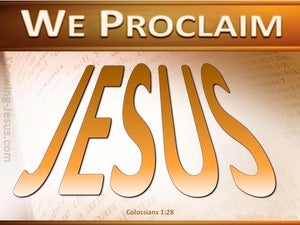 Colossians 1:28 We Proclaim Jesus (orange)