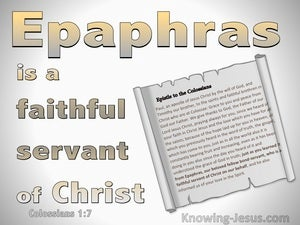 Colossians 1:7 Epaphras Is A Faithful Servant (gray)