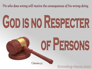 Colossians 3:25 God Is No Respecter Or Persons (brown)