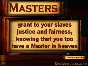 Colossians 4:1 Masters, Grant Slaves Justice and Equity (brown)
