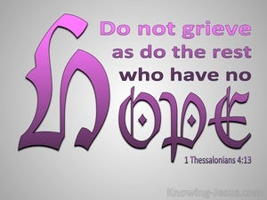 1 Thessalonians 4:13 Do Not Grieve Like Those Without Hope pink