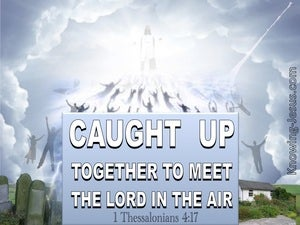 1 Thessalonians 4:17 Caught Up In The Clouds To Meet The Lord In The Air (white)