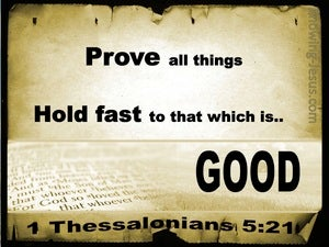 1 Thessalonians 5:21 Prove All Things And Hold Fast To Good (black)