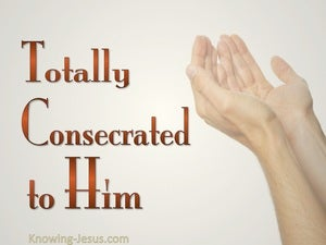 Totally Consecrated to Him (devotional)