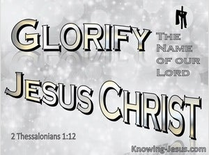 2 Thessalonians 1:12 Glorify The Name Of  the Lord Jesus Christ (gray)