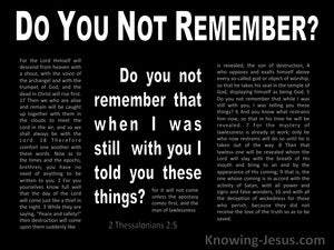 2 Thessalonians 2:5 Do You Not Remember When I Was With You I Told You These Things (black)