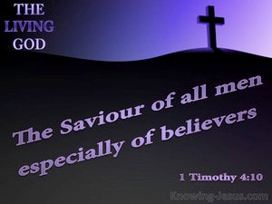 1 Timothy 4:10 THe Living God Is The Saviour Of All Men Especially Believers (black)