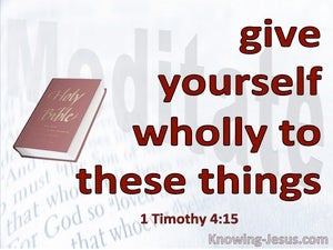 1 Timothy 4:15 Give Yourself Wholly To These Things (red)