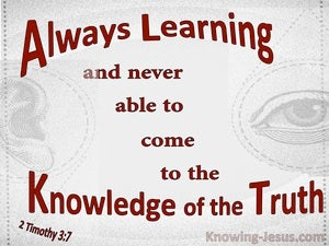 2 Timothy 3:7 Always Learning But Never Coming To The Truth (gray)