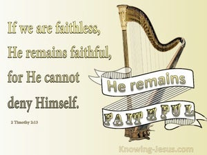2 Timothy 2:13 If We Are Faithless He Remains Faithful (yellow)
