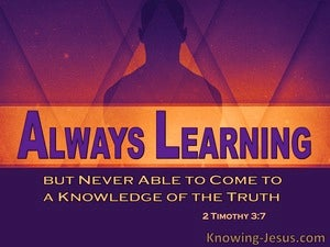 2 Timothy 3:7 Always Learning But Never Coming To The Truth (purple)