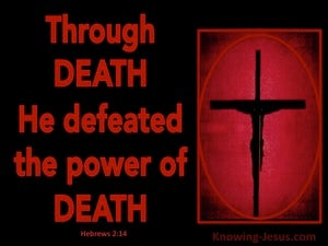 Hebrews 2:14 Through Death He Defeated Death black
